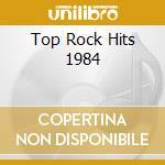 Top Rock Hits 1984 cd musicale di Pat benatar/the cars/yes & o.