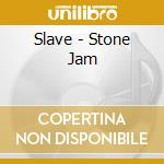 Slave - Stone Jam cd musicale di Slave