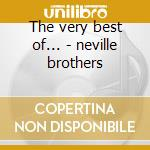 The very best of... - neville brothers cd musicale di The Neville brothers