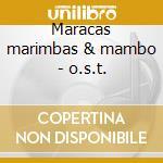 Maracas marimbas & mambo - o.s.t. cd musicale di Artisti Vari