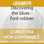 Discovering the blues - ford robben cd musicale di Robben Ford