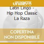 Latin Lingo - Hip Hop Classic La Raza cd musicale di Lingo Latin