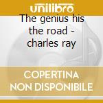 The genius his the road - charles ray cd musicale di Ray Charles