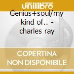 Genius+soul/my kind of.. - charles ray cd musicale di Ray Charles