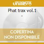 Phat trax vol.1 - cd musicale di Funkadelic/brick/tom brown & o