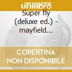 Super fly (deluxe ed.) - mayfield curtis o.s.t. cd musicale di Curtis mayfield (ost)