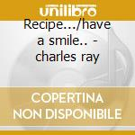 Recipe.../have a smile.. - charles ray cd musicale di Ray Charles