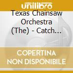 The Texas Chainsaw Orchestra - Catch A Buzz With This... cd musicale di The texas chainsaw orchestra