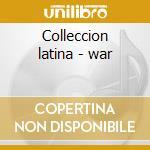 Colleccion latina - war cd musicale di War