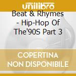 Beat & Rhymes - Hip-Hop Of The'90S Part 3 cd musicale di Beat & rhymes