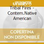 Tribal Fires - Contem.Native American cd musicale di Fires Tribal