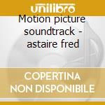 Motion picture soundtrack - astaire fred cd musicale di Fred astaire & ginger rogers