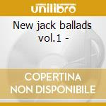 New jack ballads vol.1 - cd musicale di Grooves Smooth
