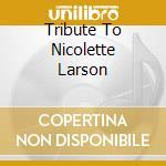 A TRIBUTE TO NICOLETTE LARSON cd musicale di ARTISTI VARI