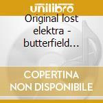 Original lost elektra - butterfield paul cd musicale di Paul butterfield blues band