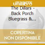 The Dillars - Back Porch Bluegrass & Live!! Almost cd musicale di DILLARDS (2cdx1econ.)