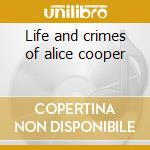 Life and crimes of alice cooper cd musicale di Alice Cooper