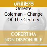 CHANGE OF THE CENTURY cd musicale di Ornette Coleman