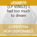 (LP VINILE) I had too much to dream lp vinile