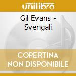 Gil Evans - Svengali cd musicale di PRETENDERS