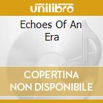 ECHOES OF AN ERA cd musicale di ARTISTI VARI