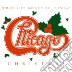 Chicago - Christmas: What'S It Gonna Be cd musicale di Chicago