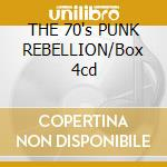 THE 70's PUNK REBELLION/Box 4cd cd musicale di ARTISTI VARI