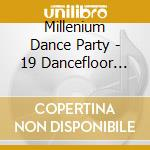 Millenium Dance Party - 19 Dancefloor Classics cd musicale di Millenium dance party