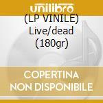 (LP VINILE) Live/dead (180gr) lp vinile