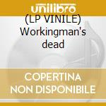 (LP VINILE) Workingman's dead lp vinile