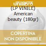 (LP VINILE) American beauty (180gr) lp vinile