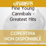 Greatest hits cd musicale di Fine young cannibals
