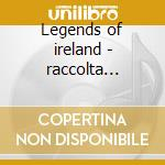 Legends of ireland - raccolta celtica cd musicale di Clannad/pogues/planxty & o.