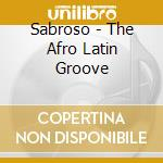 AFRO- LATIN GROOVE- SABROSO               cd musicale di AA.VV.