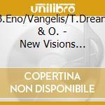 B.Eno/Vangelis/T.Dream & O. - New Visions Celestial... cd musicale di B.eno/vangelis/t.dream & o.
