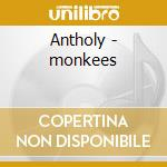 Antholy - monkees cd musicale di Monkees