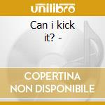 Can i kick it? - cd musicale di 80's underground rap