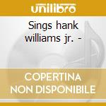 Sings hank williams jr. - cd musicale di Hank williams jr.