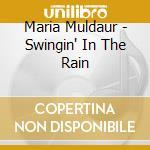 Swingin' in the rain - muldaur maria cd musicale di Maria Muldaur