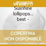 Susnhine lollipops.. best - cd musicale di Gore Lesley