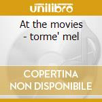 At the movies - torme' mel cd musicale di Mel Torme'