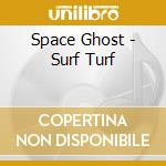 Surf turf - cd musicale di Ghost Space