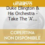 Duke Ellington & His Orchestra - Take The 'A' Train cd musicale di Duke ellington & his orchestra