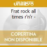 Frat rock all times r'n'r - cd musicale di Various artists (3 cd)