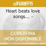 Heart beats love songs... - cd musicale di Various artists ('60-'70) (3 c