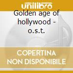 Golden age of hollywood - o.s.t. cd musicale di Various artists (3 cd) (ost)
