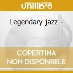 Legendary jazz - cd musicale di J.coltrane/c.mingus/r.kirk (3