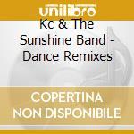 Kc & The Sunshine Band - Dance Remixes cd musicale di Kc & the sunshine band