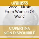 Voce - Music From Women Of World cd musicale di Voce