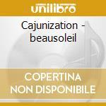 Cajunization - beausoleil cd musicale di Beausoleil